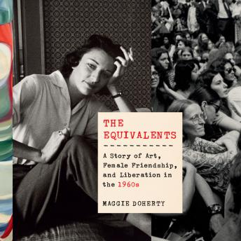 The Equivalents: A Story of Art, Female Friendship, and Liberation in the 1960s Audiobook Free Download Online