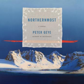 Northernmost: A novel, Peter Geye
