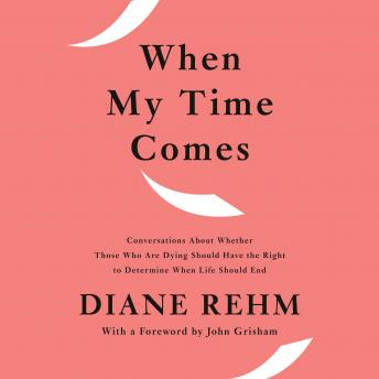 When My Time Comes: Conversations About Whether Those Who Are Dying Should Have the Right to Determi