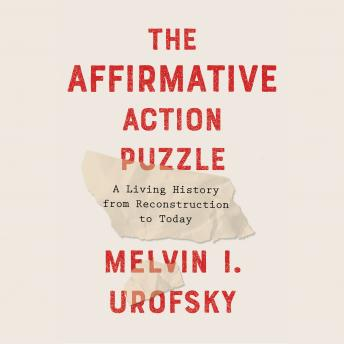 The Affirmative Action Puzzle: A Living History from Reconstruction to Today