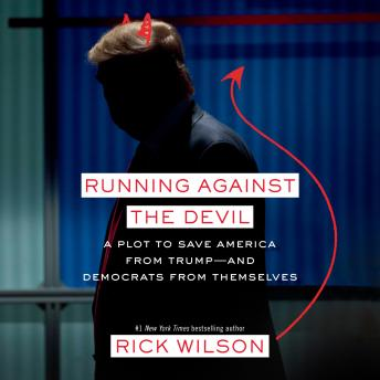 Running Against the Devil: A Plot to Save America from Trump--and Democrats from Themselves, Audio book by Rick Wilson