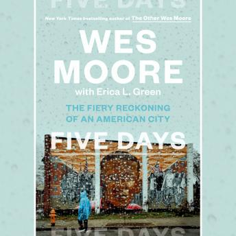 Five Days: The Fiery Reckoning of an American City, Erica L. Green, Wes Moore