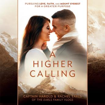 Download Higher Calling: Pursuing Love, Faith, and Mount Everest for a Greater Purpose by Iv Harold Earls, Rachel Earls