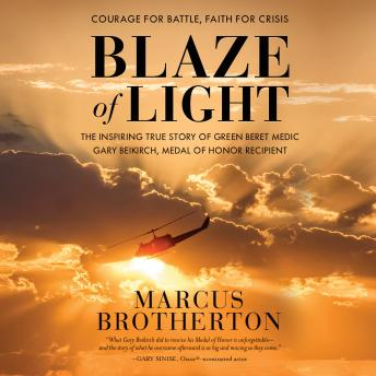Blaze of Light: The Inspiring True Story of Green Beret Medic Gary Beikirch, Medal of Honor Recipient