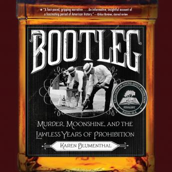 Bootleg: Murder, Moonshine, and the Lawless Years of Prohibition, Karen Blumenthal