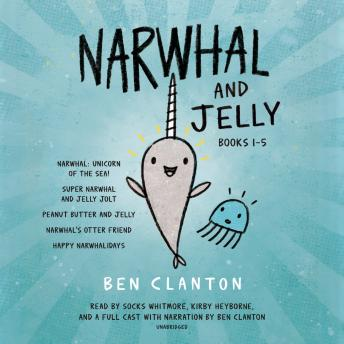 Narwhal and Jelly Books 1-5: Narwhal: Unicorn of the Sea; Super Narwhal and Jelly Jolt; and more!