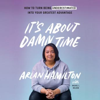 It's About Damn Time: How to Turn Being Underestimated into Your Greatest Advantage, Rachel L. Nelson, Arlan Hamilton