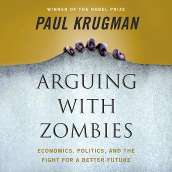 Arguing with Zombies: Economics, Politics, and the Fight for a Better Future Audiobook Free Download Online