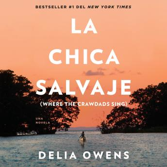 La chica salvaje: Spanish Edition of Where The Crawdads Sing