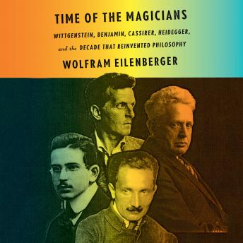 Time of the Magicians: Wittgenstein, Benjamin, Cassirer, Heidegger, and the Decade That Reinvented Phil osophy