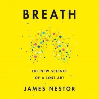 Download Breath: The New Science of a Lost Art by James Nestor
