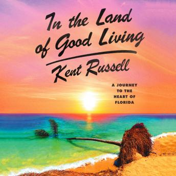 In the Land of Good Living: A Journey to the Heart of Florida Audiobook Free Download Online