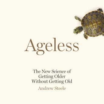 Download Ageless: The New Science of Getting Older Without Getting Old by Andrew Steele