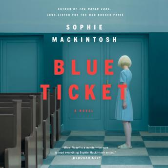 Download Blue Ticket: A Novel by Sophie Mackintosh