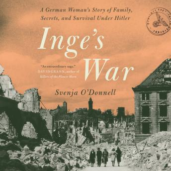 Inge's War: A German Woman's Story of Family, Secrets and Survival under Hitler Audiobook Free Download Online