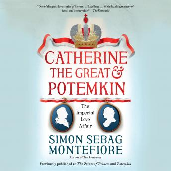 Catherine the Great & Potemkin: The Imperial Love Affair, Simon Sebag Montefiore