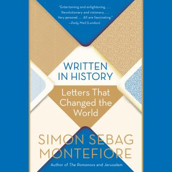 Written in History: Letters That Changed the World, Simon Sebag Montefiore