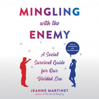 Mingling with the Enemy: A Social Survival Guide for Our Divided Era