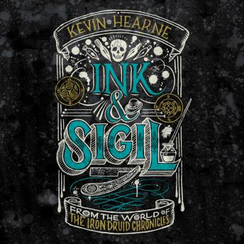 Ink & Sigil: From the world of The Iron Druid Chronicles