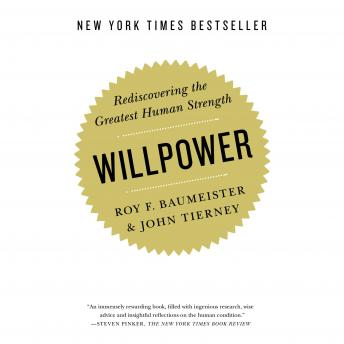 Willpower: Rediscovering the Greatest Human Strength, Roy F. Baumeister, John Tierney