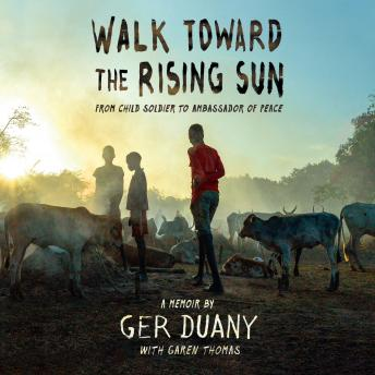 Walk Toward the Rising Sun: From Child Soldier to Ambassador of Peace
