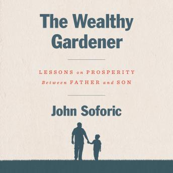 Download Wealthy Gardener: Lessons on Prosperity Between Father and Son by John Soforic