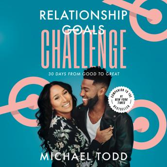 Relationship Goals Challenge: Thirty Days from Good to Great, Michael Todd