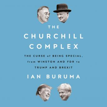 Download Churchill Complex: The Curse of Being Special, from Winston and FDR to Trump and Brexit by Ian Buruma