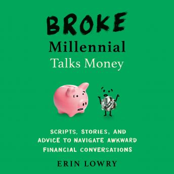 Broke Millennial Talks Money: Scripts, Stories, and Advice to Navigate Awkward Financial Conversations