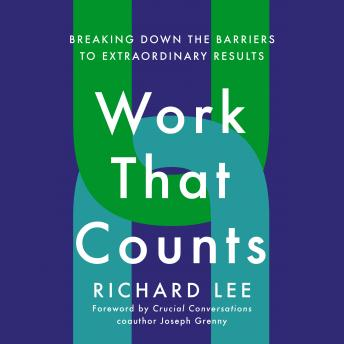 Work That Counts: Richard Lee; Foreword by Joseph Grenny