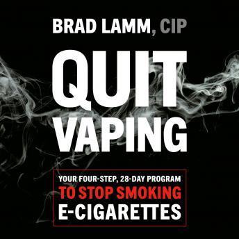 Quit Vaping: Your Four-Step, 28-Day Program to Stop Smoking E-Cigarettes