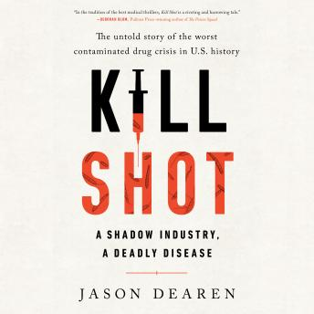Kill Shot: A Shadow Industry, a Deadly Disease