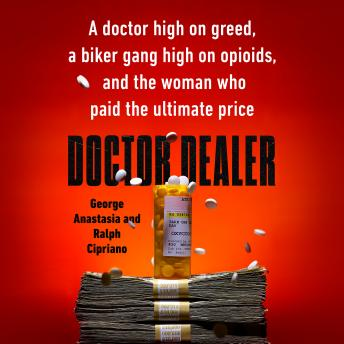Doctor Dealer: A doctor high on greed, a biker gang high on opioids, and the woman who paid the ulti