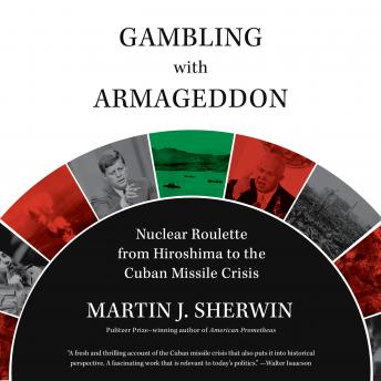 Gambling with Armageddon: Nuclear Roulette from Hiroshima to the Cuban Missile Crisis