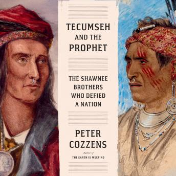 Tecumseh and the Prophet: The Shawnee Brothers Who Defied a Nation