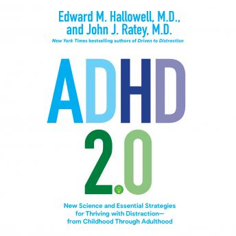 Download ADHD 2.0: New Science and Essential Strategies for Thriving with Distraction--from Childhood through Adulthood by Edward M. Hallowell, Dr. John J. Ratey