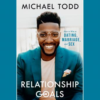 Download Relationship Goals: How to Win at Dating, Marriage, and Sex by Michael Todd