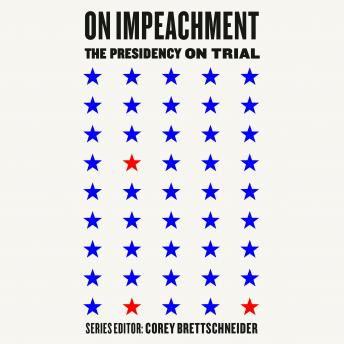 On Impeachment: The Presidency on Trial