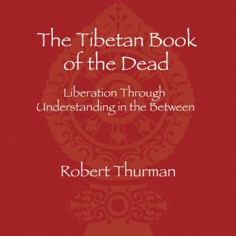 The Tibetan Book of the Dead: Liberation Through Understanding in the Between