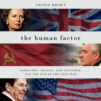 The Human Factor: Gorbachev, Reagan, and Thatcher, and the End of the Cold War
