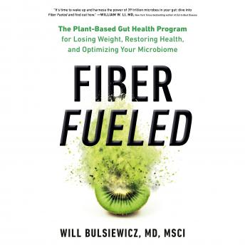 Download Fiber Fueled: The Plant-Based Gut Health Program for Losing Weight, Restoring Your Health, and Optimizing Your Microbiome by Md Will Bulsiewicz