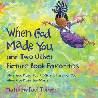 When God Made You and Two Other Picture Book Favorites: When God Made You; When I Pray For You; When