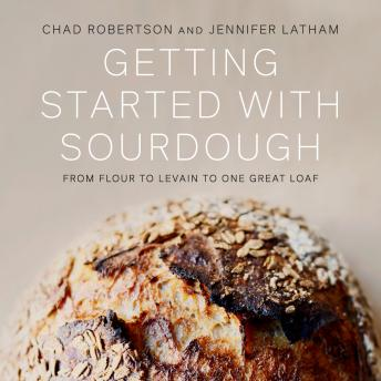 Getting Started with Sourdough: From Flour to Levain to One Great Loaf