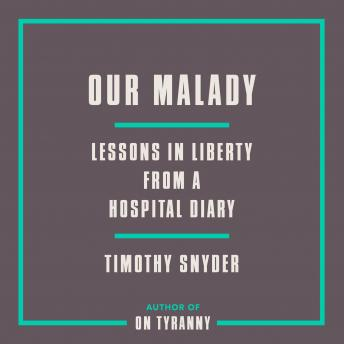 Our Malady: Lessons in Liberty from a Hospital Diary