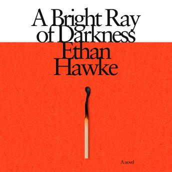 Bright Ray of Darkness: A novel, Ethan Hawke