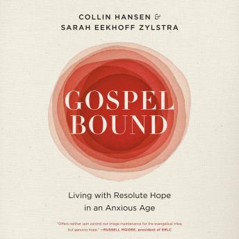 Gospelbound: Living with Resolute Hope in an Anxious Age