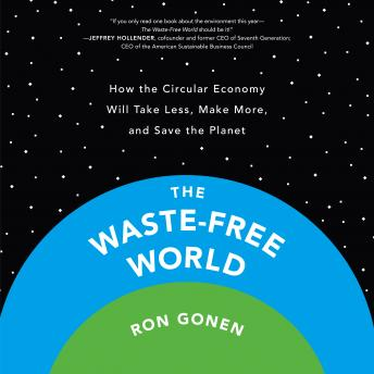 The Waste-Free World: How the Circular Economy Will Take Less, Make More, and Save the Planet