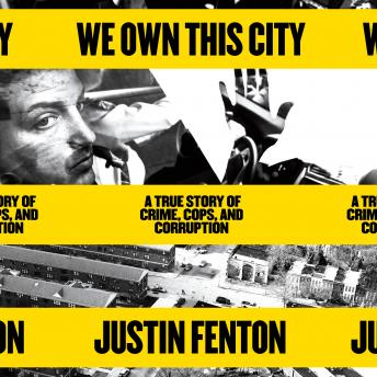 Download We Own This City: A True Story of Crime, Cops, and Corruption by Justin Fenton