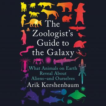Download Zoologist's Guide to the Galaxy: What Animals on Earth Reveal About Aliens--and Ourselves by Arik Kershenbaum