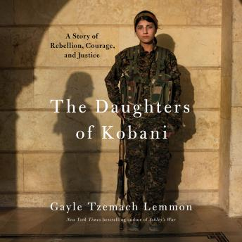 Daughters of Kobani: A Story of Rebellion, Courage, and Justice, Gayle Tzemach Lemmon